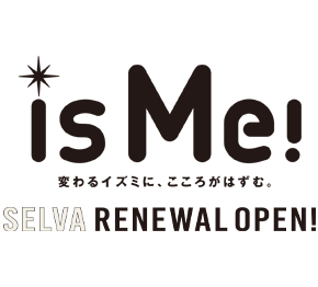 SELVA RENEWAL OPEN!
